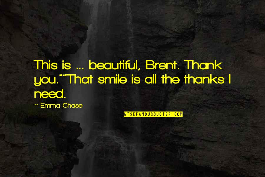 "Antisocially Quotes By Emma Chase: This is ... beautiful, Brent. Thank you.""""That smile"