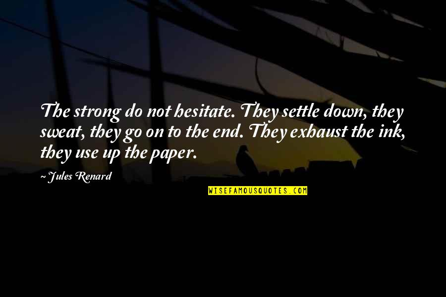 Antisocially Quotes By Jules Renard: The strong do not hesitate. They settle down,