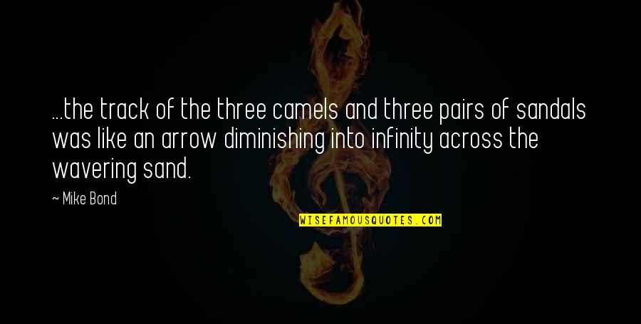 Antisocially Quotes By Mike Bond: ...the track of the three camels and three