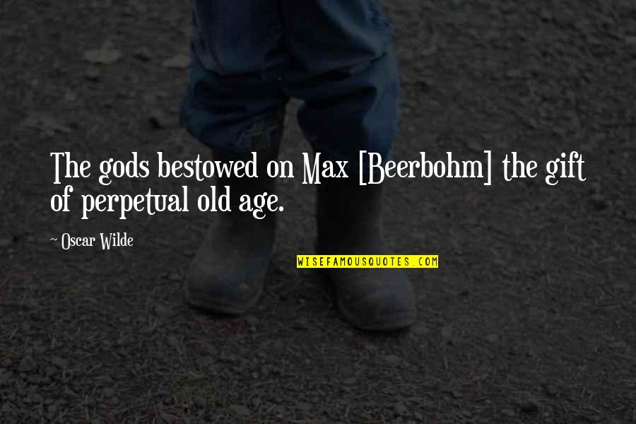 Antisocially Quotes By Oscar Wilde: The gods bestowed on Max [Beerbohm] the gift