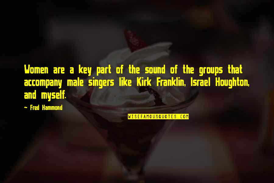 Antithetically Quotes By Fred Hammond: Women are a key part of the sound