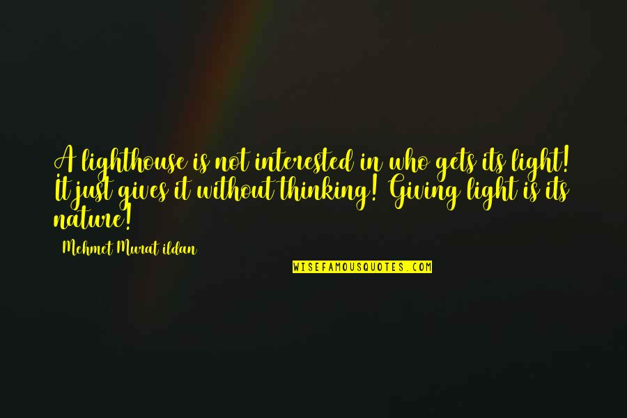 Antithetically Quotes By Mehmet Murat Ildan: A lighthouse is not interested in who gets