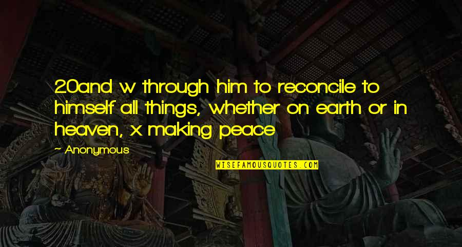 Antlike Quotes By Anonymous: 20and w through him to reconcile to himself