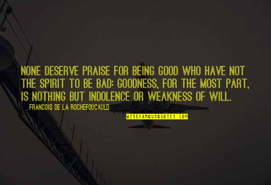 Antlike Quotes By Francois De La Rochefoucauld: None deserve praise for being good who have