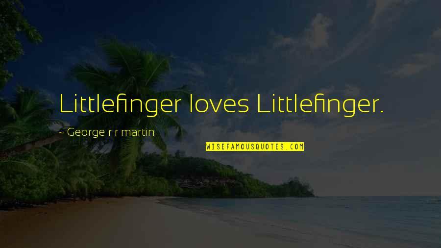 Antlike Quotes By George R R Martin: Littlefinger loves Littlefinger.