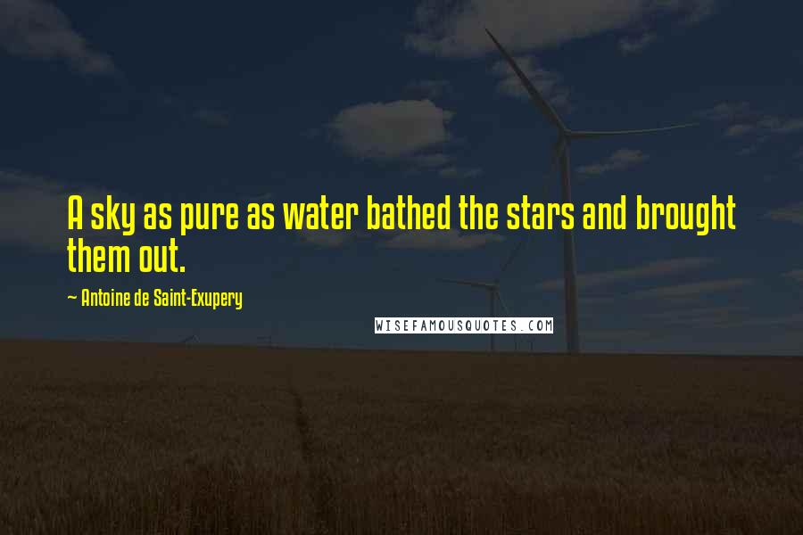 Antoine De Saint-Exupery quotes: A sky as pure as water bathed the stars and brought them out.