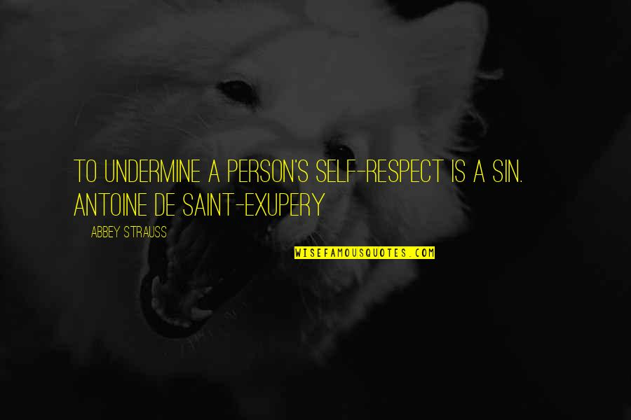 Antoine's Quotes By Abbey Strauss: To undermine a person's self-respect is a sin.