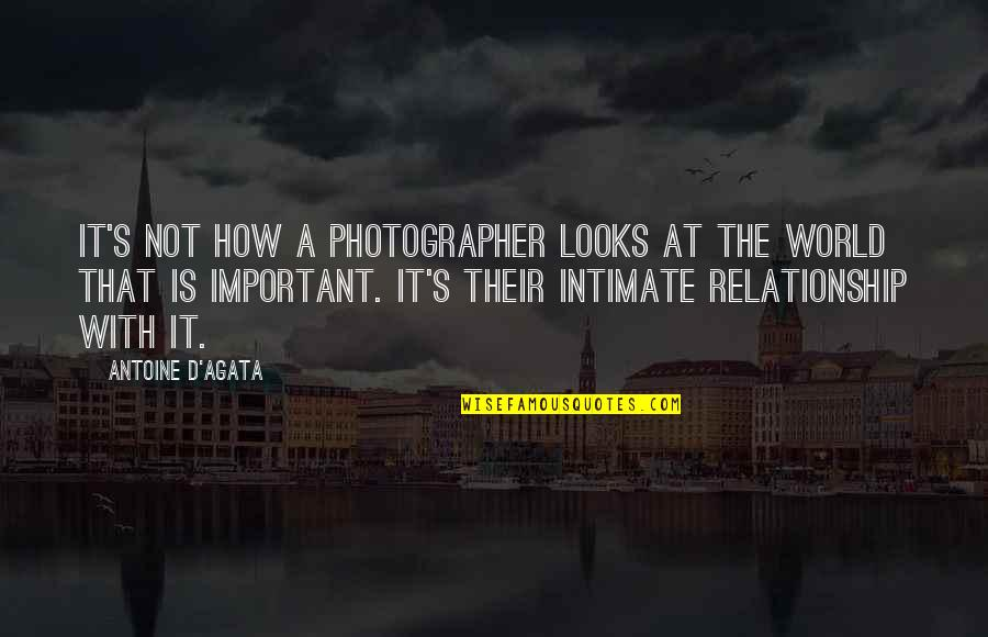 Antoine's Quotes By Antoine D'Agata: It's not how a photographer looks at the