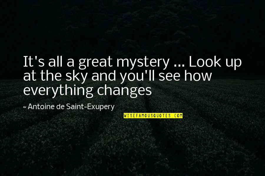 Antoine's Quotes By Antoine De Saint-Exupery: It's all a great mystery ... Look up
