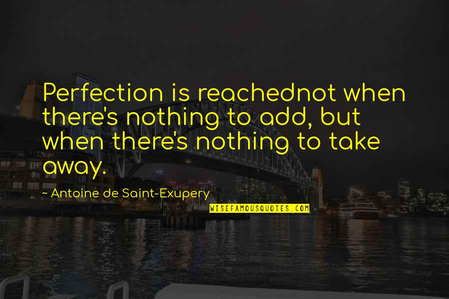 Antoine's Quotes By Antoine De Saint-Exupery: Perfection is reachednot when there's nothing to add,