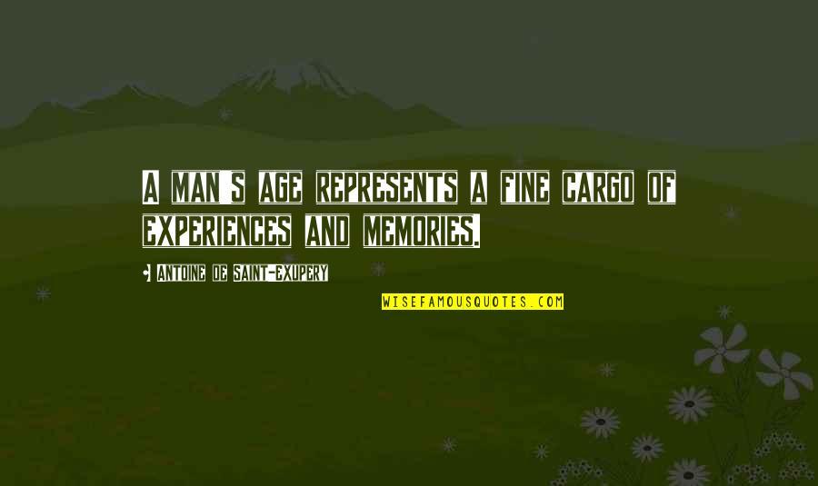 Antoine's Quotes By Antoine De Saint-Exupery: A man's age represents a fine cargo of