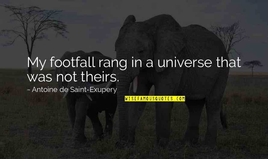 Antoine's Quotes By Antoine De Saint-Exupery: My footfall rang in a universe that was
