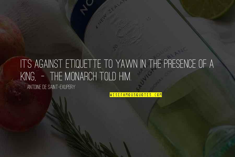 Antoine's Quotes By Antoine De Saint-Exupery: It's against etiquette to yawn in the presence