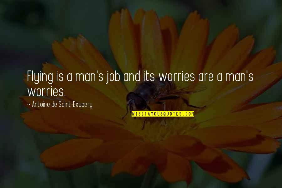 Antoine's Quotes By Antoine De Saint-Exupery: Flying is a man's job and its worries