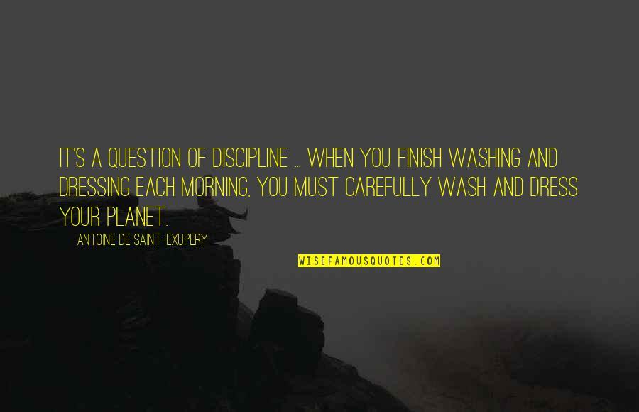 Antoine's Quotes By Antoine De Saint-Exupery: It's a question of discipline ... When you