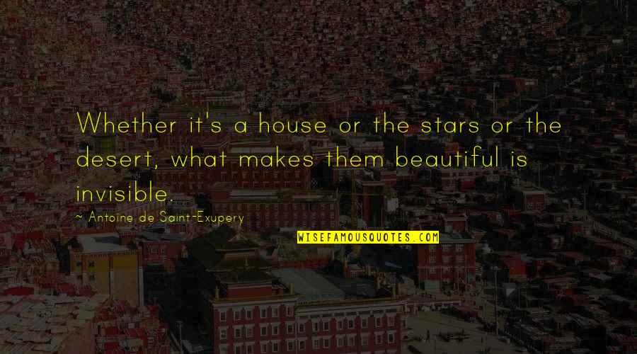 Antoine's Quotes By Antoine De Saint-Exupery: Whether it's a house or the stars or