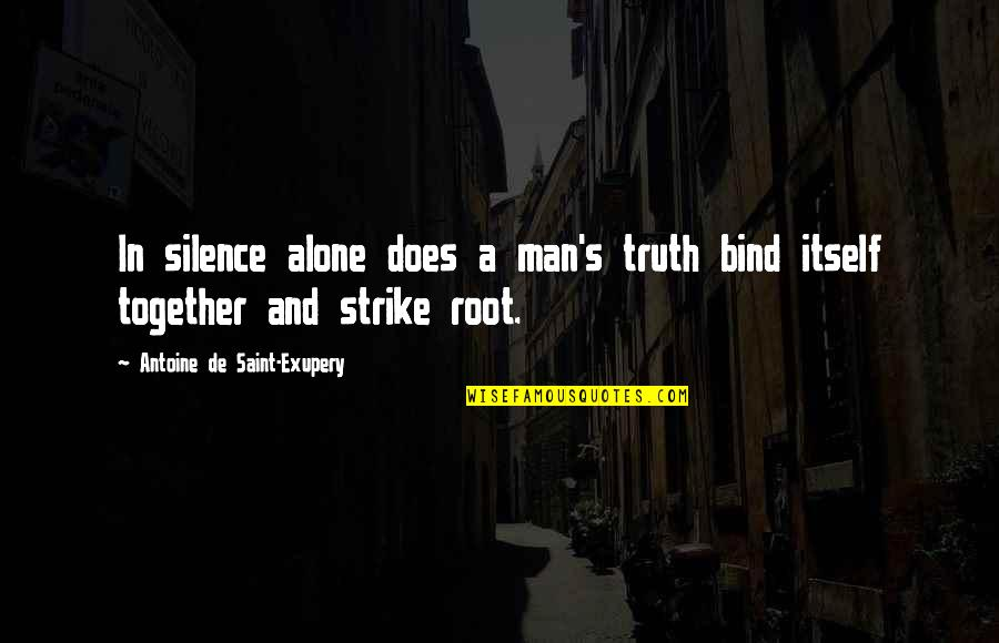Antoine's Quotes By Antoine De Saint-Exupery: In silence alone does a man's truth bind