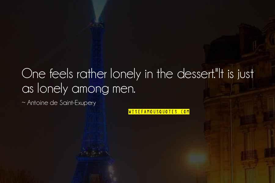 Antoine's Quotes By Antoine De Saint-Exupery: One feels rather lonely in the dessert.''It is