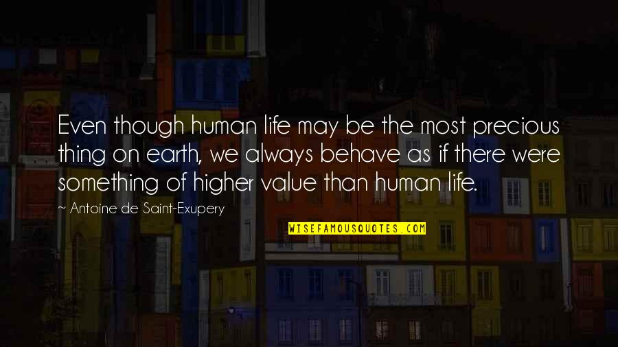 Antoine's Quotes By Antoine De Saint-Exupery: Even though human life may be the most