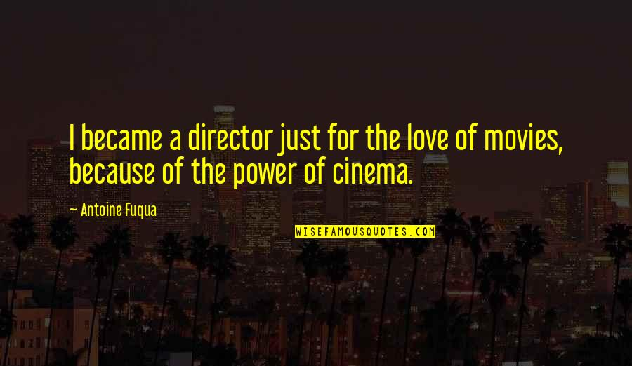 Antoine's Quotes By Antoine Fuqua: I became a director just for the love