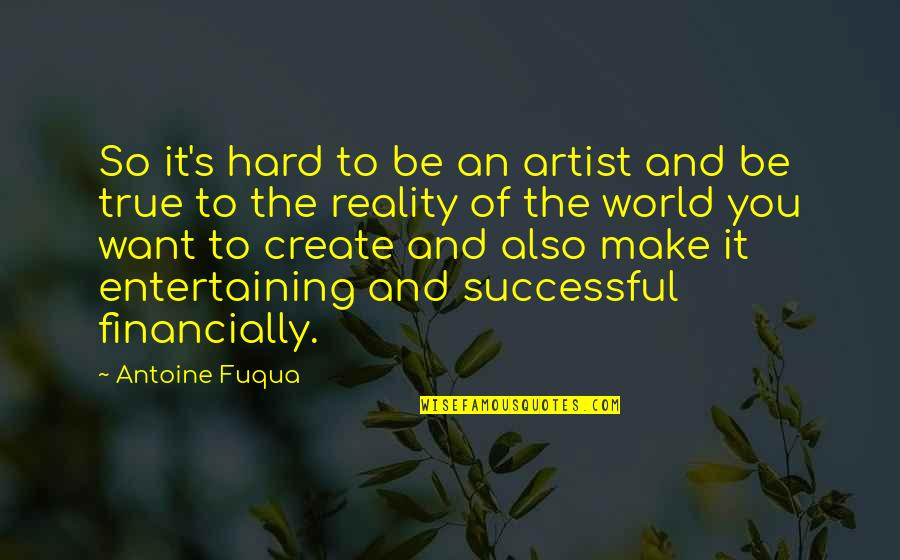 Antoine's Quotes By Antoine Fuqua: So it's hard to be an artist and