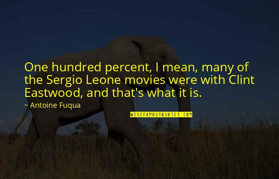 Antoine's Quotes By Antoine Fuqua: One hundred percent, I mean, many of the