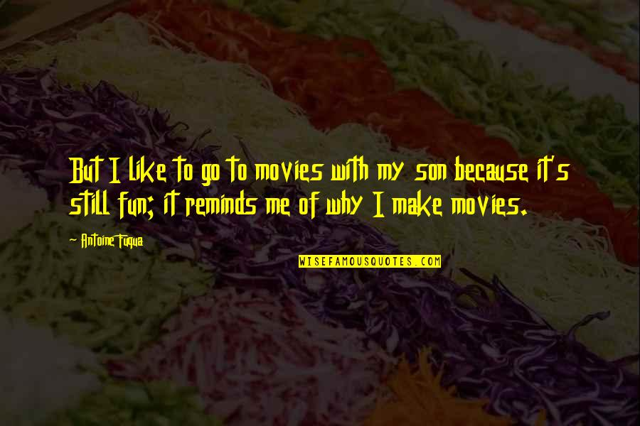 Antoine's Quotes By Antoine Fuqua: But I like to go to movies with