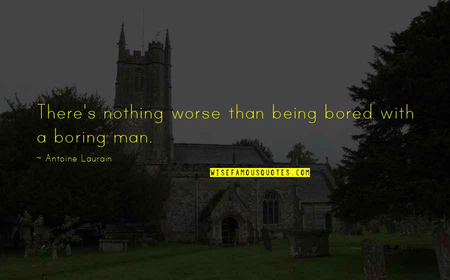 Antoine's Quotes By Antoine Laurain: There's nothing worse than being bored with a