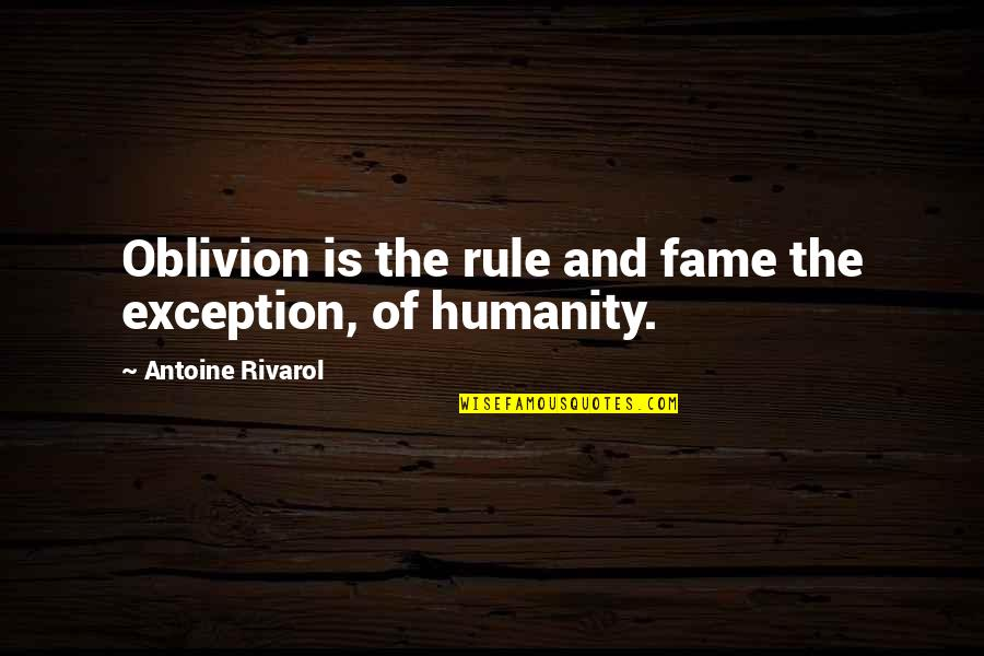 Antoine's Quotes By Antoine Rivarol: Oblivion is the rule and fame the exception,