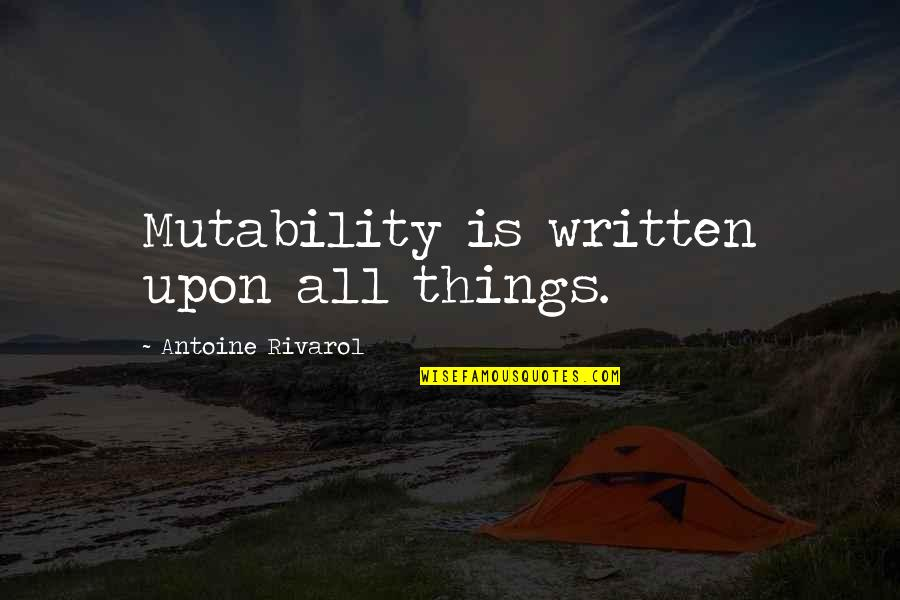 Antoine's Quotes By Antoine Rivarol: Mutability is written upon all things.