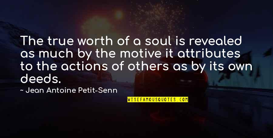 Antoine's Quotes By Jean Antoine Petit-Senn: The true worth of a soul is revealed
