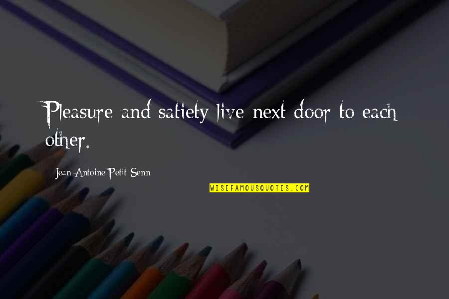 Antoine's Quotes By Jean Antoine Petit-Senn: Pleasure and satiety live next door to each