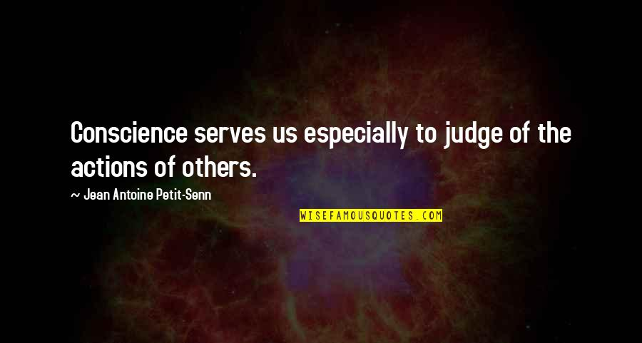 Antoine's Quotes By Jean Antoine Petit-Senn: Conscience serves us especially to judge of the