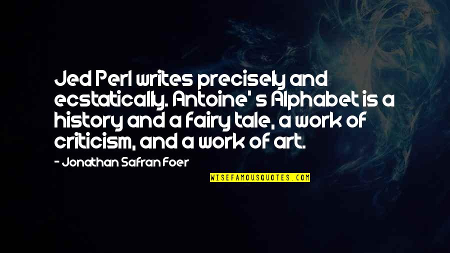Antoine's Quotes By Jonathan Safran Foer: Jed Perl writes precisely and ecstatically. Antoine' s