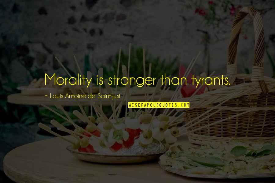 Antoine's Quotes By Louis Antoine De Saint-Just: Morality is stronger than tyrants.