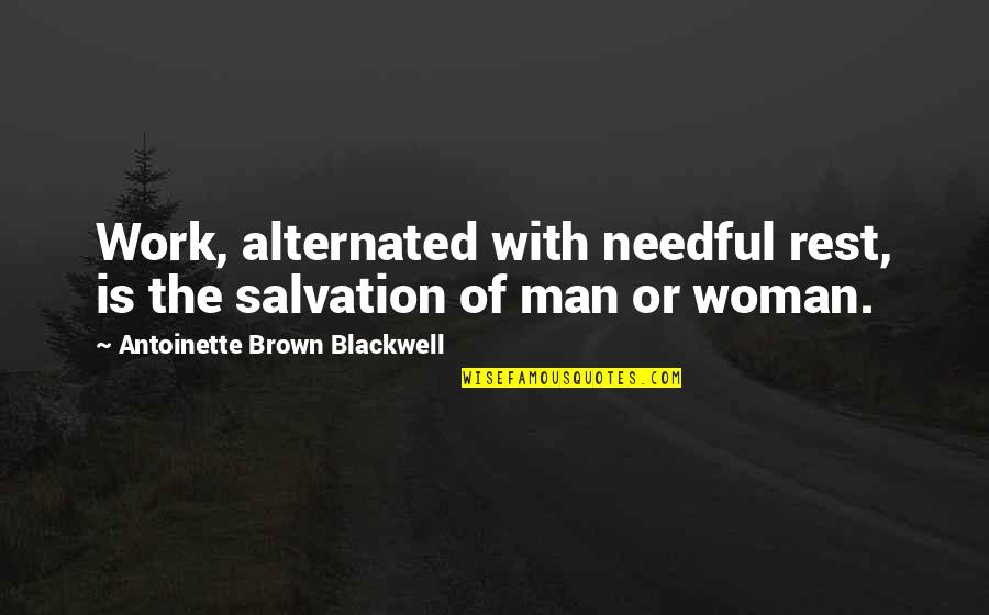 Antoinette's Quotes By Antoinette Brown Blackwell: Work, alternated with needful rest, is the salvation