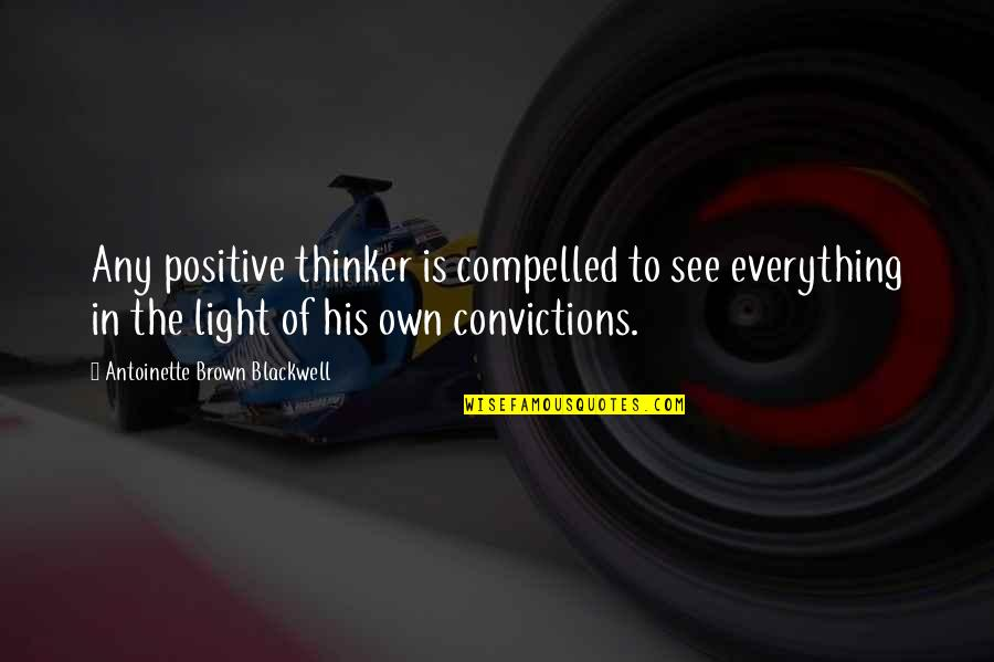 Antoinette's Quotes By Antoinette Brown Blackwell: Any positive thinker is compelled to see everything