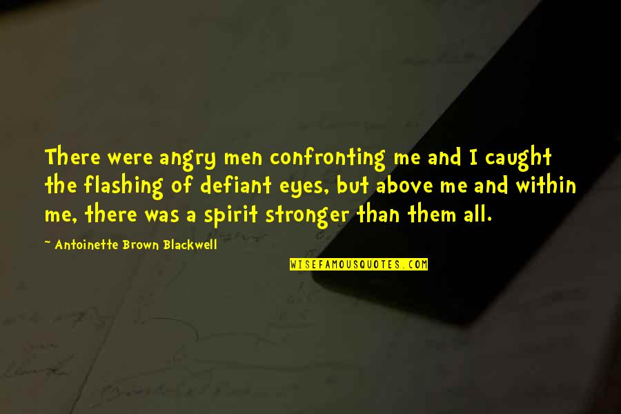 Antoinette's Quotes By Antoinette Brown Blackwell: There were angry men confronting me and I