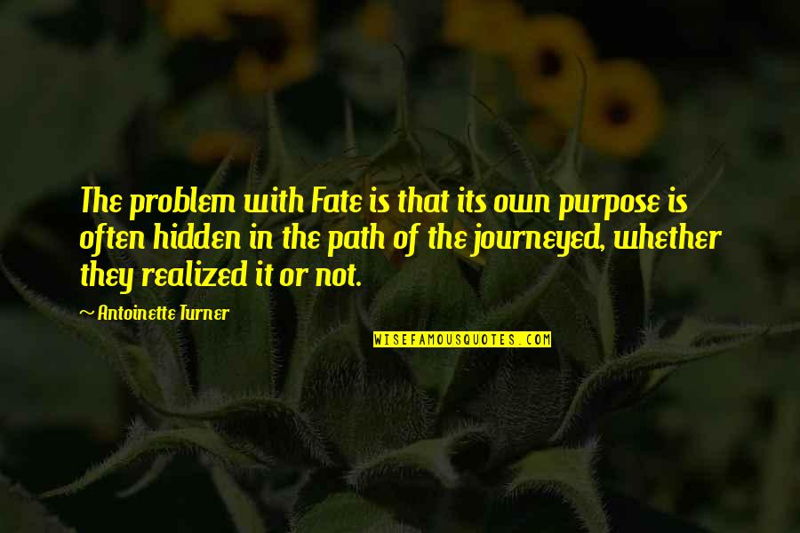 Antoinette's Quotes By Antoinette Turner: The problem with Fate is that its own