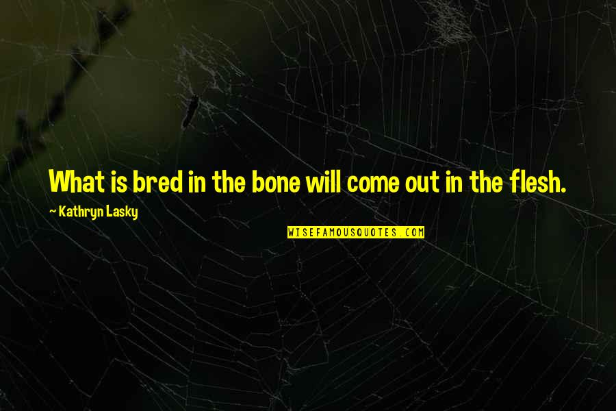 Antoinette's Quotes By Kathryn Lasky: What is bred in the bone will come