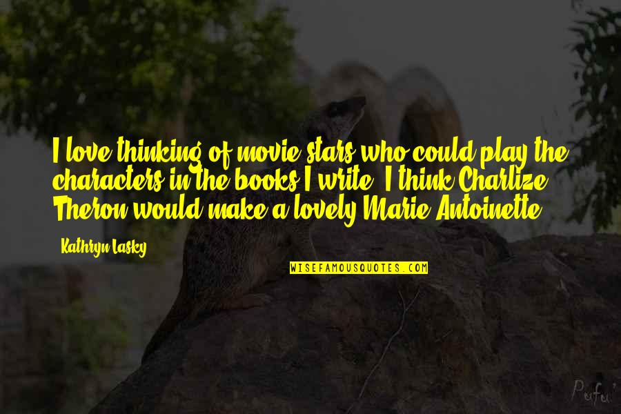 Antoinette's Quotes By Kathryn Lasky: I love thinking of movie stars who could