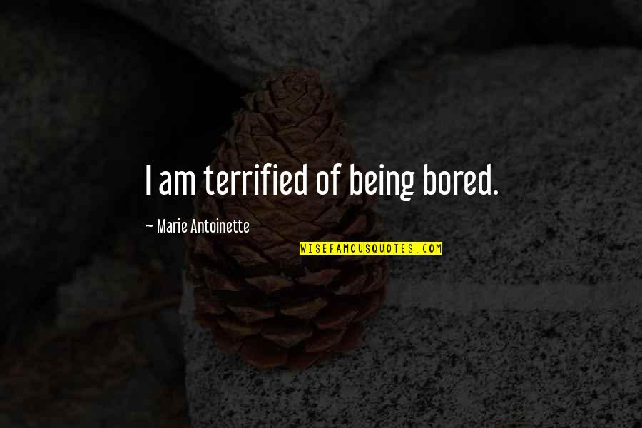 Antoinette's Quotes By Marie Antoinette: I am terrified of being bored.