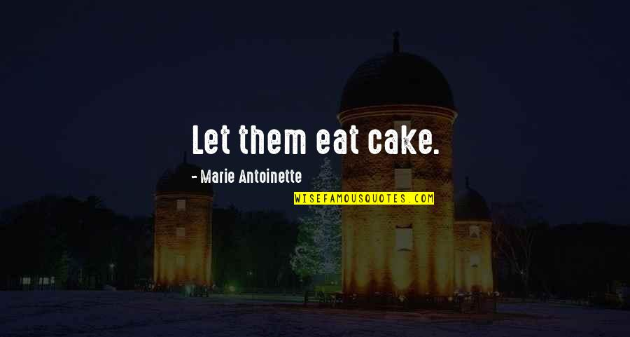Antoinette's Quotes By Marie Antoinette: Let them eat cake.