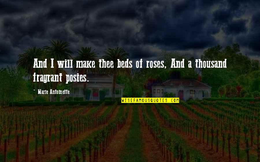 Antoinette's Quotes By Marie Antoinette: And I will make thee beds of roses,