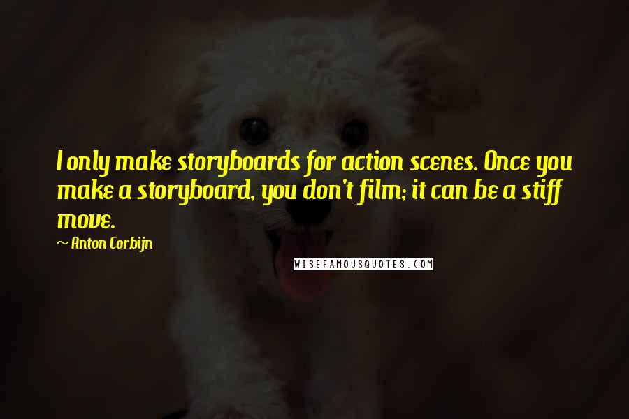 Anton Corbijn quotes: I only make storyboards for action scenes. Once you make a storyboard, you don't film; it can be a stiff move.