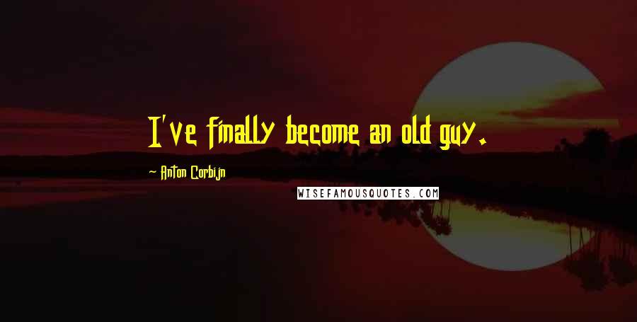 Anton Corbijn quotes: I've finally become an old guy.
