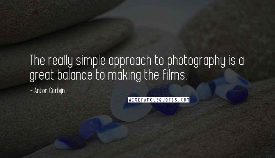 Anton Corbijn quotes: The really simple approach to photography is a great balance to making the films.