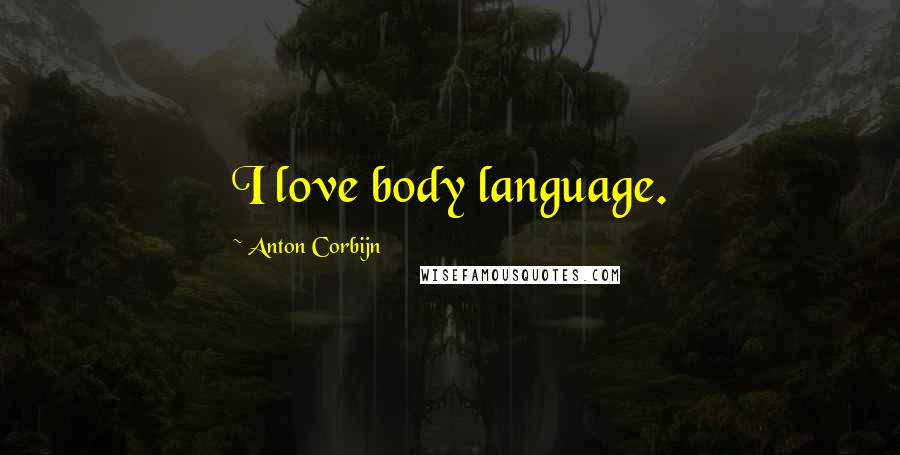 Anton Corbijn quotes: I love body language.