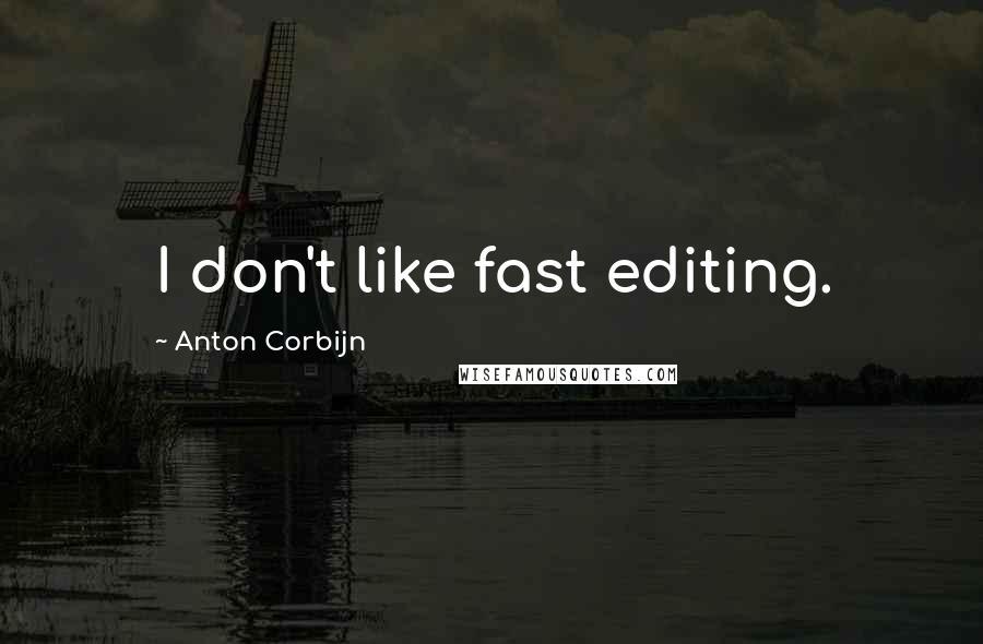 Anton Corbijn quotes: I don't like fast editing.