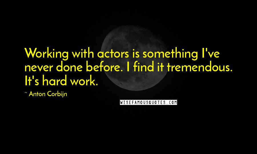 Anton Corbijn quotes: Working with actors is something I've never done before. I find it tremendous. It's hard work.